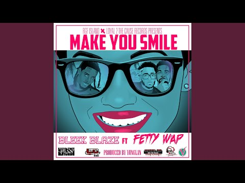 Make You Smile (feat. Fetty Wap)