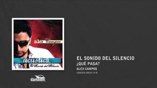 ¿qué Pasa? - Alex Campos