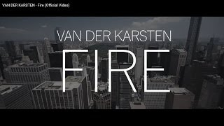 VAN DER KARSTEN - Fire (OFFICIAL VIDEO)