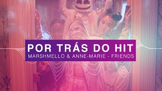 Por Trás do Hit: Marshmello & Anne-Marie - FRIENDS