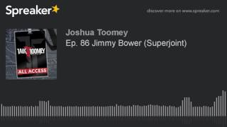 Ep. 86 Jimmy Bower (Superjoint) (made with Spreaker)