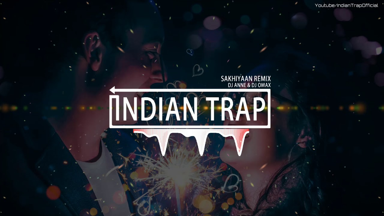 Sakhiyaan (Remix) | Latest Dj Remix Songs 2018 | Indian Trap