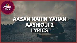 Aashiqui 2 - Aasan Nahin Yahan 🎵 Lyrico TV
