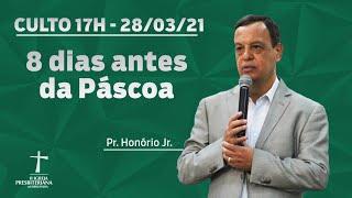Culto de Celebração - 28/03/2021 - 17h - Pr. Honório Jr. - 8 dias antes da Páscoa