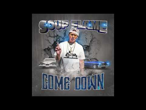 SOUP FLAME- COME DOWN