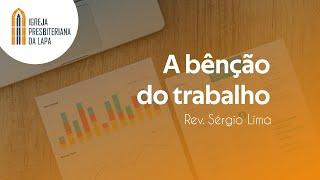 A bênção do trabalho - Rev. Sérgio Lima