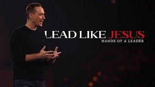 Lead Like Jesus // Week 2 - Hands of a Leader // Ashley Wooldridge