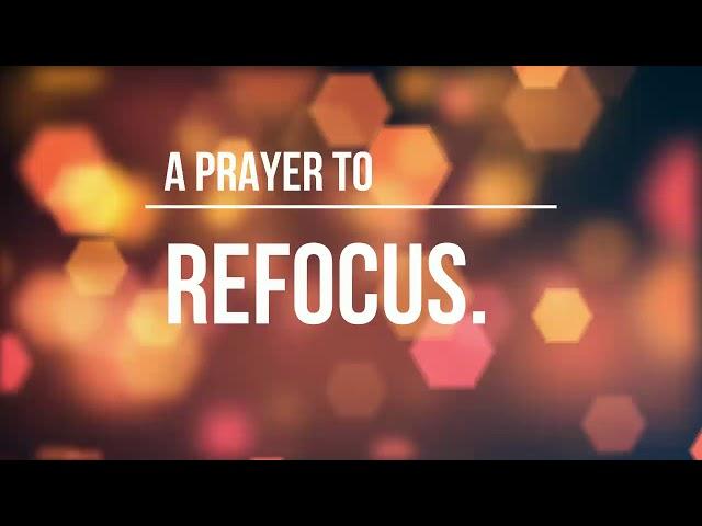 A prayer to refocus