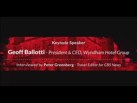 Keynote Speaker: Geoff Ballotti, President & CEO - Wyndham Hotel Group