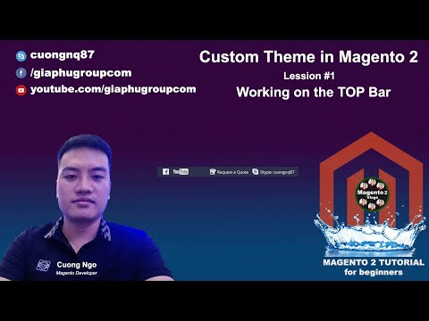 Custom Theme in Magento 2 - Lession #1 Working on the TOP Bar