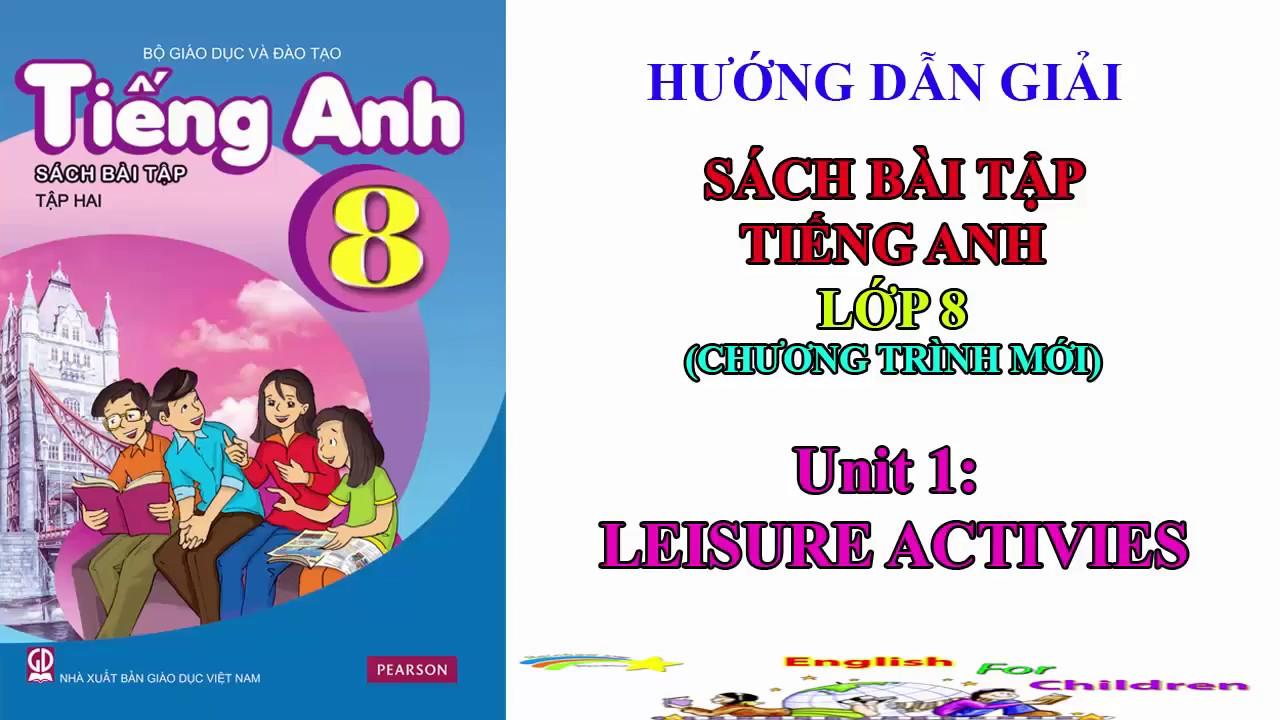 Sách bài tập tiếng Anh lớp 8 Unit 1: Leisure activities    Hướng dẫn giải bài tập English 8 #1