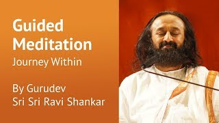 Journey Within - Guided meditation by Sri Sri Ravi Shankar