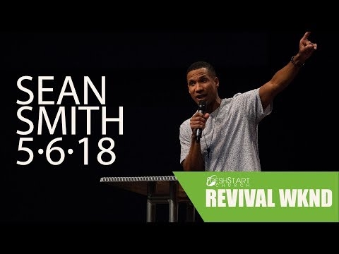 Revival Weekend: Sunday PM  Sean Smith  May 6, 2018
