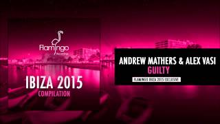 Andrew Mathers & Alex Vasi - Guilty [Flamingo Ibiza 2015 Exclusive]