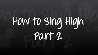How to Sing High - Part 2