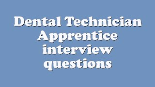 dental technician apprentice interview questions