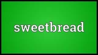 Sweetbread Meaning