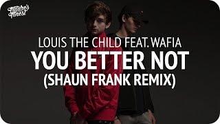 Video Louis The Child - Better Not (Shaun Frank Remix) feat. Wafia download MP3, 3GP, MP4, WEBM, AVI, FLV Agustus 2018