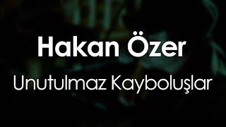 Hakan Özer - Unutulmaz Kayboluşlar