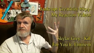 Skylar Grey - Kill For You ft. Eminem : Bankrupt Creativity #894- My Reaction Videos
