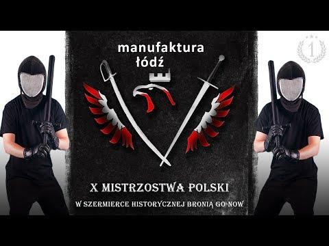 X Mistrzostwa Polski w Szermierce Historycznej Bronią Go-Now - Manufaktura Łódź 21.01.2018 r.