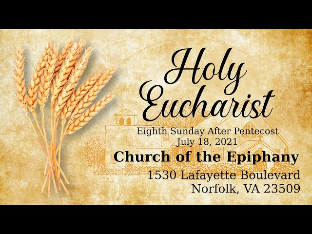 Holy Eucharist, Eighth Sunday After Pentecost - July 18, 2021