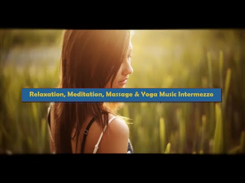 Relaxation, Meditation, Spa, Massage, Reiki & Yoga Music Intermezzo
