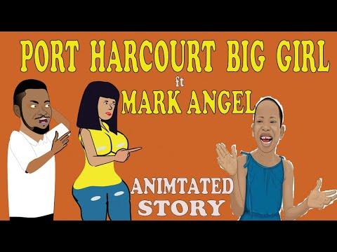 PORT HARCOURT BIG GIRL; Episode 1 ft. Mark Angel Comedy