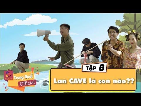 A lử lên tỉnh Tập 8 LAN CAVE LÀ CON NÀO??   Trung Ruồi - Thương Cin - Thái Dương