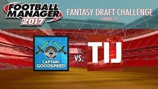 FM17 Draft League   Match 5: CAPTAINGOODSPEED vs TIJ   Izzy Brown Shield