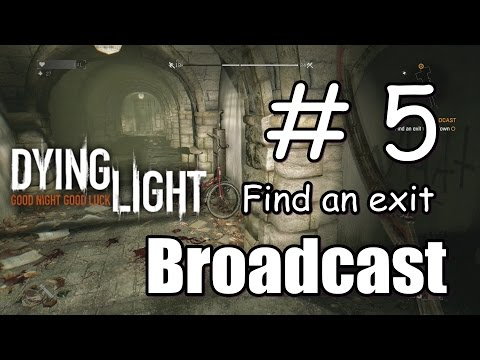 Dying Light Find an exit to Old Town l Broadcast Part 5