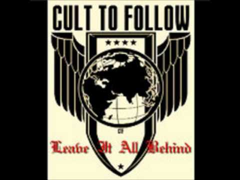 Cult To Follow - Leave It All Behind (HQ)
