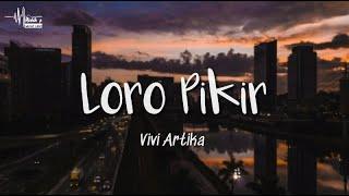 Download lagu Loro Pikir - Vivi Artika (Lyrics)