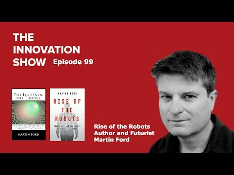 EP 99: Rise of the Robots: Technology and the Threat of a Jobless Future - author and futurist...