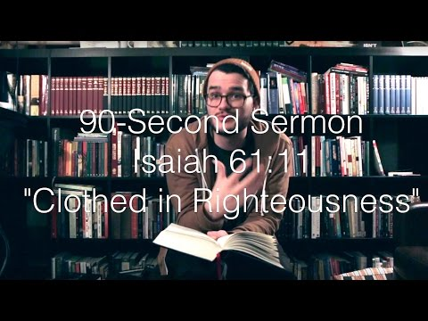 """90-Second Sermon #5    Isaiah 61:11     """"Clothed in Righteousness"""""""