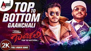 Top To Bottom | #Gaanchali | New 2K Song 2018 | Adarsh | Prakruthi | Chandan Shetty