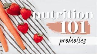 PROBIOTICS: THE BASICS | Nutrition 101 Ep. 8