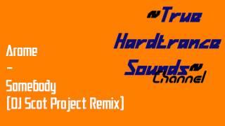Arome - Somebody  Dj Scot Project Remix