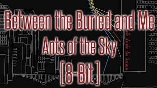 Between the Buried and Me - Ants of the Sky [8-bit]