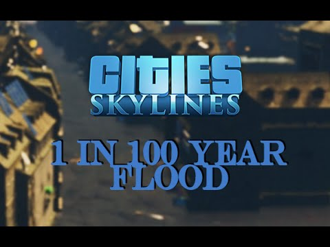 Cities Skylines - Flood City II: 1 in 100 Year Flood