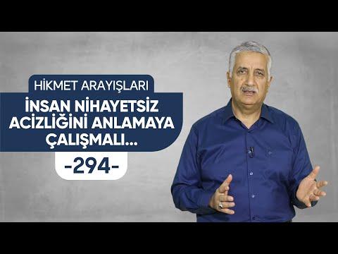 İNSAN NİHAYETSİZ ACİZLİĞİNİ VE FAKİRLİĞİNİ ANLAMAYA ÇALIŞMALI... - HİKMET ARAYIŞLARI - 294 -
