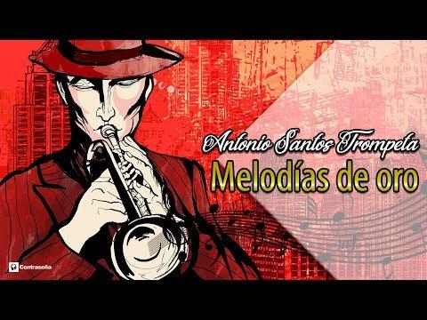 Melodias de Oro, Baladas de Trompeta, Música con Trompeta, Instrumental - ANTONIO SANTOS TROMPETA