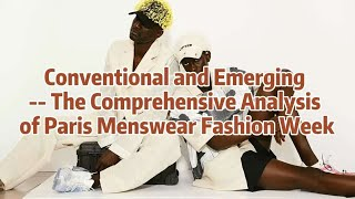Conventional and Emerging ---  Analysis of 2021SS Paris Menswear Fashion Week | POP Fashion
