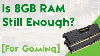 tech topics is 8gb ram still enough 8gb vs 16gb ram for gaming