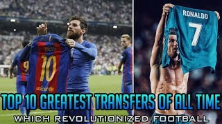 Top 10 GREATEST Football Transfers Of All Time Which REVOLUTIONIZED Football ft. Ronaldo Messi