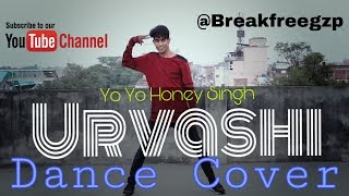 Urvashi | Yo Yo Honey Singh | Dance Choreography | Break Free Gzp | Amit Saini Choreography