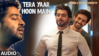 Download lagu Tera Yaar Hoon Main Full Audio | Sonu Ke Titu Ki Sweety | Arijit Singh | Rochak Kohli