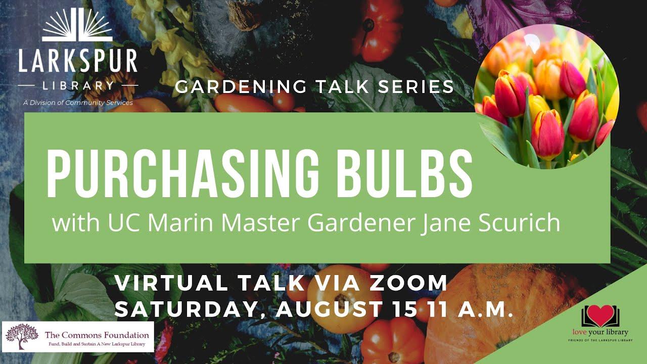 Larkspur Library Garden Talk Purchasing Bulbs with UC Marin Master  Gardener Jane Scurich