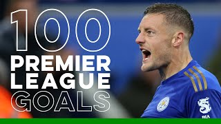 Jamie Vardy: Premier League 100 Club - Every Goal