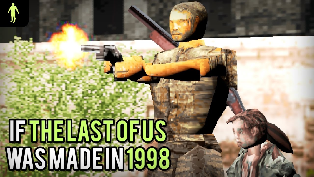 If The Last Of Us Was Made In 1998 Youtube